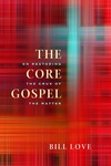 The Core Gospel: On Restoring the Crux of the Matter