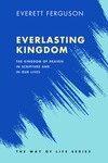 The Everlasting Kingdom: The Kingdom of God in Scripture and in Our Lives