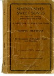 Seventy-Seven Sweet Songs and Thirty-Six Familiar Hymns and Gospel Songs: A Collection of Hymns and Tunes for Gospel Meetings and All Occasions of Christian Work and Worship. by T. B. Larimore and William J. Kirkpatrick