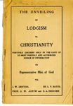 The Unveiling of Lodgism vs. Christianity: Positively Discussed Only In The Light of Its Most Friendly and Authorized Source of Information by Representative Men of God by J. W. Denton, L. V. Bates, G. W. Austin, and E. A. Bedichek