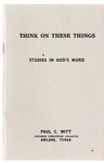 Think On These Things: Studies In God's Word by Paul C. Witt