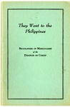 """They Went to the Philippines"": Biographies of Missionaries of the Disciples of Christ by [Department of Missionary Education, United Christian Missionary Society]"