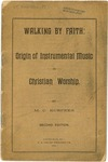 Walking By Faith: Origin of Instrumental Music in Christian Worship by M. C. Kurfees