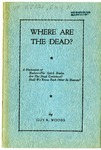 Where Are The Dead? A Discussion of Hades-The Spirit Realm. Are The Dead Conscious? Shall We Know Each Other In Heaven?