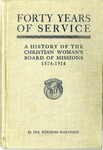 Forty Years of Service: A History of the Christian Woman's Board of Missions, 1874-1914