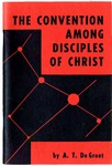 The Convention Among Disciples of Christ by A. T. DeGroot